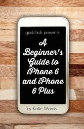 A Beginner's Guide to iPhone 6 and iPhone 6 Plus: Or iPhone 4s, iPhone 5, iPhone 5c, iPhone 5s with iOS 8