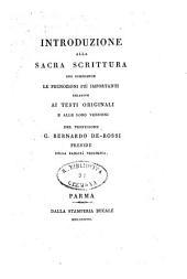 Introduzione alla Sacra Scrittura che comprende le prenozioni più importanti relative ai testi originali e alle loro versioni del professore G. Bernardo De-Rossi preside della facoltà teologica