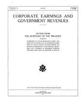 Corporate Earnings and Government Revenues: Letter from the Secretary of the Treasury Transmitting in Response to a Senate Resolution of June 6, 1918, Certain Facts, Figures, Data, and Information Taken from 1916 and 1917 Income and Excess Profit Tax Returns of Corporations to the Treasury Department, and a Statement of Government Revenues (including Loans) Since the Beginning of the War
