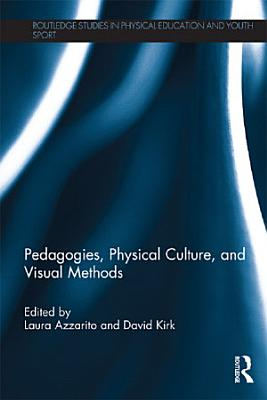 Pedagogies  Physical Culture  and Visual Methods PDF