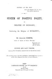 System of Positive Polity: Theory of the future of man, with an appendix consisting of Early essays on social philosophy