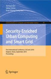 Security-Enriched Urban Computing and Smart Grid: First International Conference, SUComS 2010, Daejeon, Korea, September 15-17, 2010. Proceedings