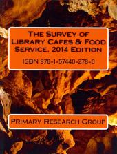 The Survey of Library Cafes & Food Service, 2014 Edition
