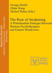 The Roar of Awakening: A Whiteheadian Dialogue Between Western Psychotherapies and Eastern Worldviews