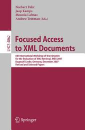 Focused Access to XML Documents: 6th International Workshop of the Initiative for the Evaluation of XML Retrieval, INEX 2007, Dagstuhl Castle, Germany, December 17-19, 2007, Revised and Selected Papers
