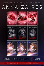 Dark, Dangerous, & Mine: Three Complete Dark Romance Trilogies