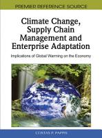 Climate Change  Supply Chain Management and Enterprise Adaptation  Implications of Global Warming on the Economy PDF
