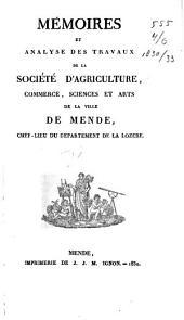 Mémoires et analyse des travaux de la Société d'agriculture, commerce, sciences et arts de la ville de Mende, chef-lieu du département de la Lozère ...
