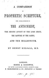 A Comparison of Prophetic Scripture, with special reference to the Antichrist, the second Advent of the Lord Jesus, the Rapture of the Saints, etc