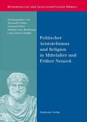 Politischer Aristotelismus und Religion in Mittelalter und Früher Neuzeit