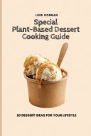 Special Plant-Based Dessert Cooking Guide