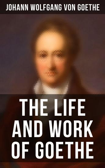 The Life and Work of Goethe PDF