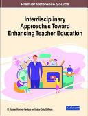 Interdisciplinary Approaches Toward Enhancing Teacher Education