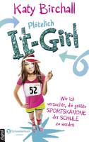 Pl  tzlich It Girl   Wie ich versuchte  die gr    te Sportskanone der Schule zu werden PDF
