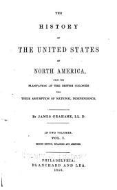 The History of the United States of North America: From the Plantation of the British Colonies Till Their Assumption of National Independence, Volume 1