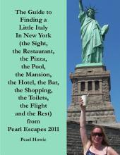 The Guide to Finding a Little Italy In New York (the Sight, the Restaurant, the Pizza, the Pool, the Mansion, the Hotel, the Bar, the Shopping, the Toilets, the Flight and the Rest) from Pearl Escapes 2011