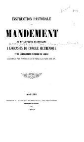 Instruction pastorale et mandement de Mgr l'évêque de Moulins à l'occasion du concile oecuménique et de l'indulgence en forme de jubilé accordée par Notre Saint Père le pape Pie IX