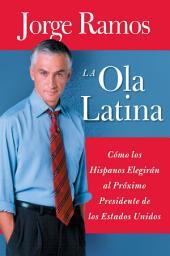 La Ola Latina: Como los Hispanos Estan Transformando la Politica en los Estados Unidos