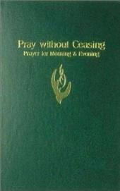 Pray Without Ceasing: Prayer for Morning & Evening