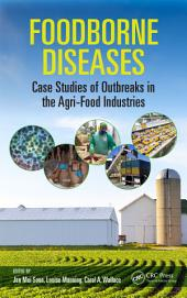 Foodborne Diseases: Case Studies of Outbreaks in the Agri-Food Industries