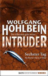 Intruder: Sechster Tag