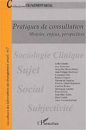 PRATIQUES DE CONSULTATION: Histoire, enjeux, perspectives - Changement social N° 7