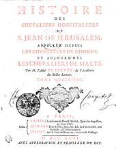 Histoire Des Chevaliers Hospitaliers De S. Jean De Jerusalem, Appellez Depuis Les Chevaliers De Rhodes Et Aujourd'hui Les Chevaliers De Malte: Tome Qatriéme, Volume4