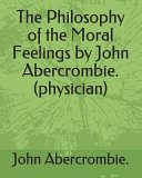 The Philosophy of the Moral Feelings by John Abercrombie   Physician  PDF