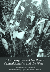 The Mosquitoes of North and Central America and the West Indies: A general consideration of mosquitoes, their habits, and their relations to the human species