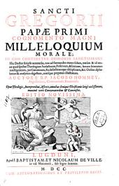 Sancti Gregorii papi primi cognomento Magni Milleloquium morale; in quo continetur quidquid sanctissimus hic doctor scripsit accuratius ... Auctore r.p. Jacobo Hommey ..