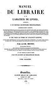 Manuel du libraire et de l'amateur de livres: contenant 1. un nouveau dictionnaire bibliographique ... 2. une table en forme de catalogue raisonné .... L - Q, Volume3