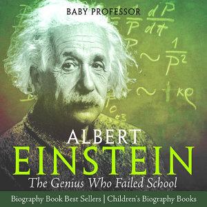 Albert Einstein   The Genius Who Failed School   Biography Book Best Sellers   Children s Biography Books Book