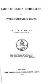 Early Christian Numismatics, and Other Antiquarian Tracts