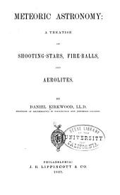 Meteoric Astronomy: A Treatise on Shooting-stars, Fire-balls, and Aerolites