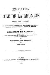 Législation de l'Ile de la Réunion: répertoire raisonné des lois, ordonnances royales, ordannances locales, décrets coloniaux, décrets impériaux, réglements et arrêtés d'un intérêt général, en vigueur dans cette colonie, Volume6