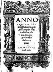 Annotationes Philippi Melanchthonis in Euangeliu[m] Matthaei, & Ioannis: iam denuo in gratiam studiosorum editae