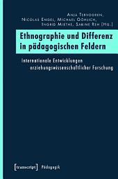 Ethnographie und Differenz in pädagogischen Feldern: Internationale Entwicklungen erziehungswissenschaftlicher Forschung