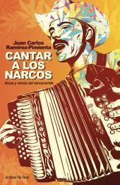 Cantar a los narcos: Voces y versos del narcotráfico