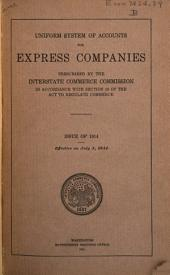Uniform System of Accounts for Express Companies, Prescribed by the Interstate Commerce Commission in Accordance with Section 20 of the Act to Regulate Commerce: Issue of 1914. Effective on July 1, 1914, Volume 1