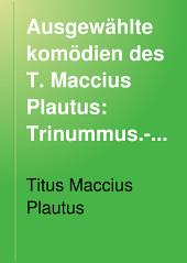 Ausgewählte komödien des T. Maccius Plautus: Trinummus.-v.2. Captivi.-v.3. Menaechmi.-v.4. Miles gloriosus