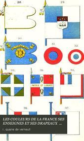 Les couleurs de la France: ses enseignes et ses drapeaux; étude historique
