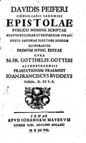 Davidis Peiferi Consiliarii Saxonici Epistolae Publico Nomine Scriptae: Statum Ecclesiae Et Reipublicae Sub Augusto Saxoniae Electore Egregrie Illustrantes