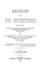 Edison and His Inventions: Including the Many Incidents, Anecdotes, and Interesting Particulars Connected with the Early and Late Life of the Great Inventor ...