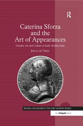 Caterina Sforza and the Art of Appearances: Gender, Art and Culture in Early Modern Italy