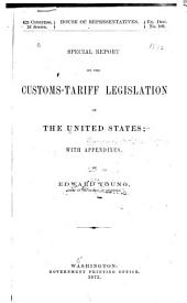 Special Report on the Customs-tariff Legislation of the United States: With Appendixes