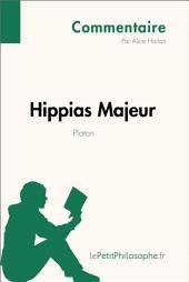 Hippias Majeur de Platon (Commentaire): Comprendre la philosophie avec lePetitPhilosophe.fr