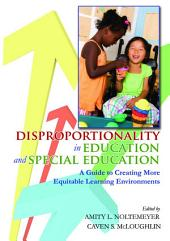 DISPROPORTIONALITY IN EDUCATION AND SPECIAL EDUCATION: A Guide to Creating More Equitable Learning Environments