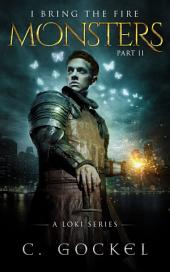 Monsters: I Bring the Fire Part II ~ A Loki Story for Fans of Norse Mythology, Urban Fantasy, Contemporary Fantasy, and Paranormal