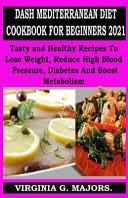 Dash Mediterranean Diet Cookbook for Beginners 2021