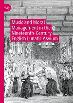Music and Moral Management in the Nineteenth-Century English Lunatic Asylum